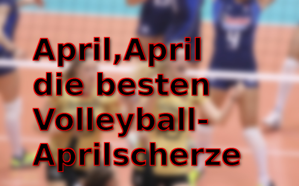 April, April – die besten Volleyball-Aprilscherze 2016