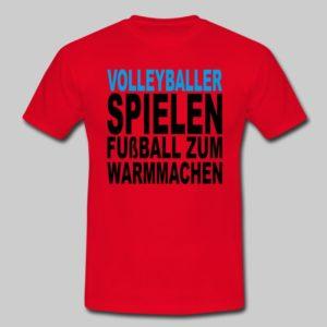 Das Foto zeigt ein rotes T-Shirt mit dem Spruch: Volleyballer spielen Fußball zum Warmmachen
